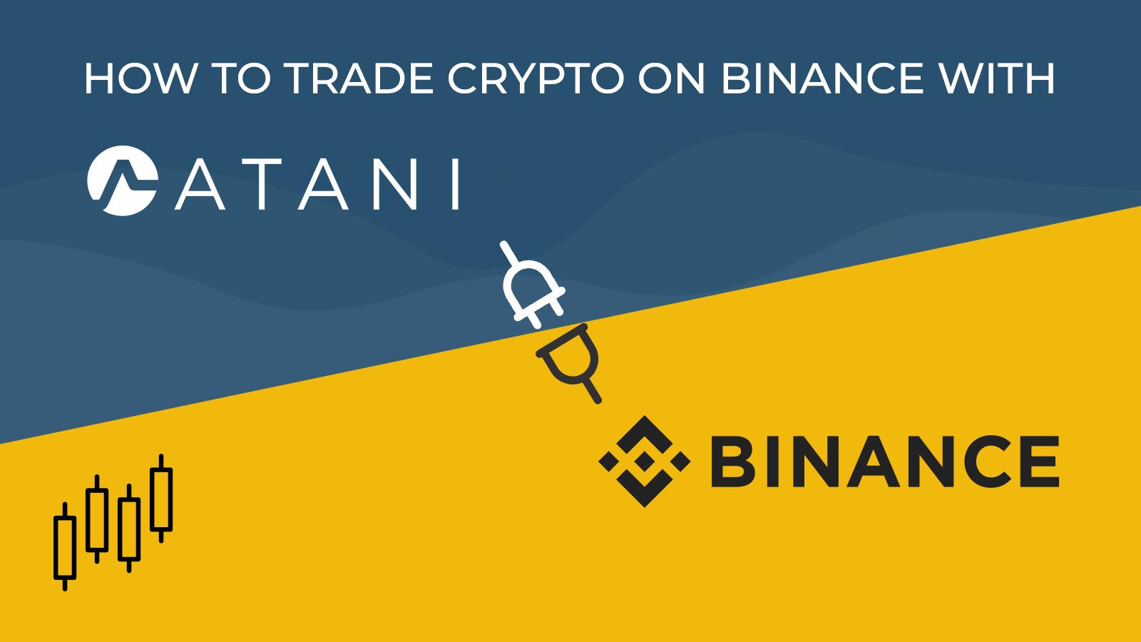 How to trade crypto on Binance using Atani